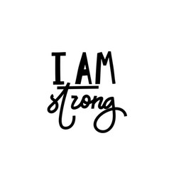 i am strong shirt quote lettering vector image