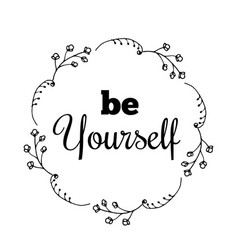 be yourself text flower wreath hand drawn laurel vector image