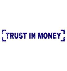 Grunge textured trust in money stamp seal between vector