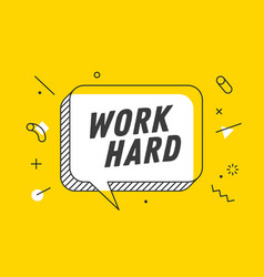 work hard banner speech bubble poster and vector image