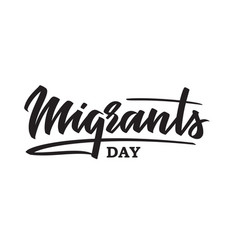 World migrants day - hand-written text lettering vector