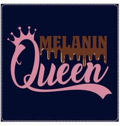 melanin queen saying typography t shirt design vector image