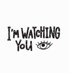 I am watching you t-shirt quote lettering vector