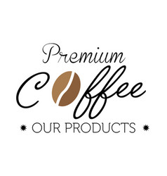 premium coffee our products coffee bean white back vector image