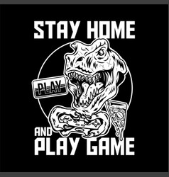 Stay home and play game print design vector
