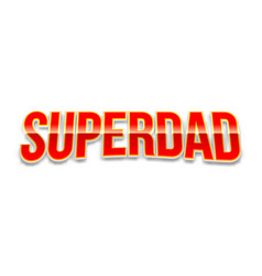 Super dad badge on white background vector