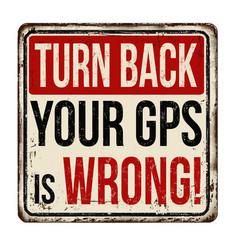 Turn back your gps is wrong vintage rusty metal vector