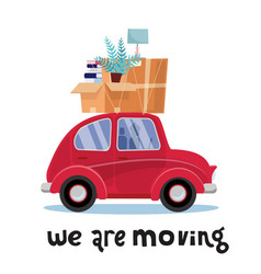 We are moving lettering concept small red car vector