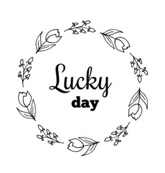 Lucky day text flower wreath hand drawn laurel vector
