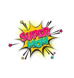Super mom pop art comic book text speech bubble vector