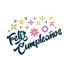 Feliz cumpleanos spanish happy birthday greeting vector