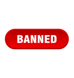 Banned button banned rounded red sign banned vector