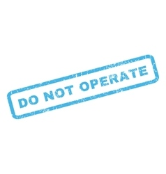 Do Not Operate Rubber Stamp vector image