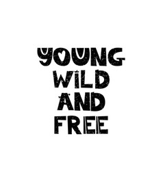 Young wild and free hand drawn style typography vector