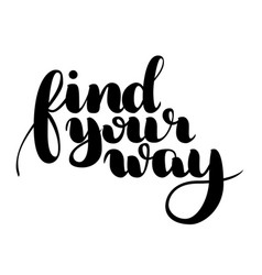 find your way quote ink hand lettering isolated vector image
