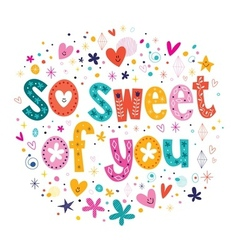 so sweet of you typography lettering card vector image