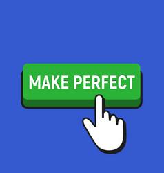 hand mouse cursor clicks the make perfect button vector image