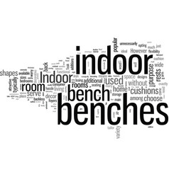 Indoor benches great for style and substance vector