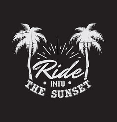 Ride into sunset quote typographical vector