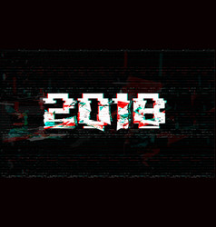 Happy new 2018 year baner ob black glitch vector
