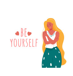 be yourself smiling woman hug vector image
