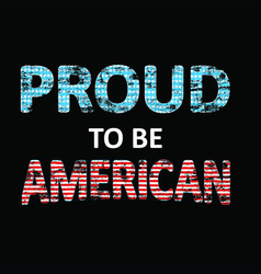 proud to be american distressed text 4th july vector image