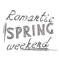 Text romantic spring weekend lettering vector image
