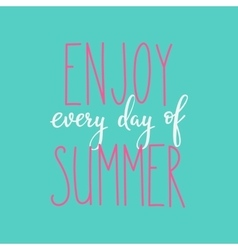 Enjoy every day of summer typography vector