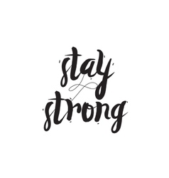 Stay strong Greeting card with modern calligraphy vector image