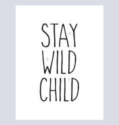 Stay wild child nursery poster vector