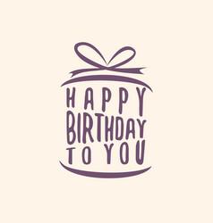 happy birthday to you gift box vector image