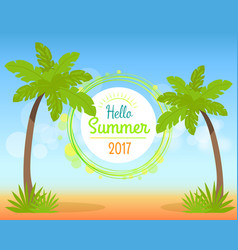 hello summer 2017 poster with place for text vector image