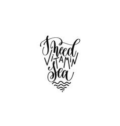 I need vitamin sea black and white hand lettering vector