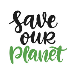 save our planet poster earth day lettering badge vector image