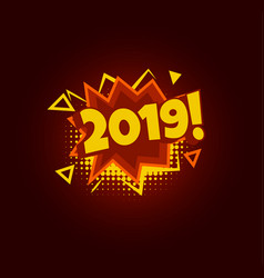 2019 comic speech bubble pop art design new year vector image