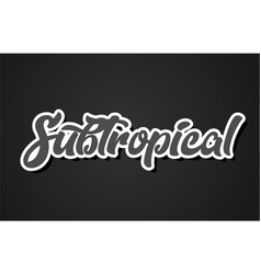 Subtropical hand writing word text typography vector