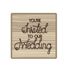 Wedding invitation in frame wooden vector