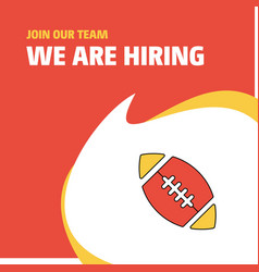 join our team busienss company rugby ball we are vector image