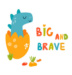 Cute dino in the egg big and brave text vector