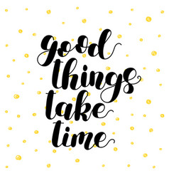 Good things take time lettering vector