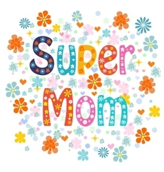 Super mom decorative lettering type Mothers day vector image vector image