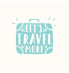 Lets travel more Suitcase sihouette vector image