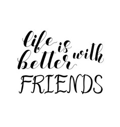 life is better with friends lettering vector image