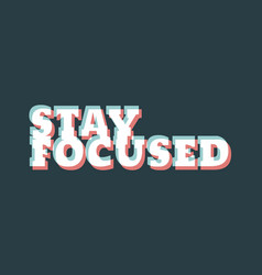 stay focused inspirational phrase vector image