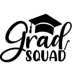 grad squad graduation quote hand drawn lettering vector image