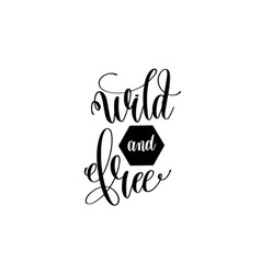 wild and free hand lettering positive quote vector image