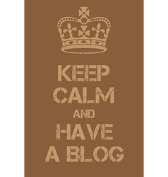 Keep Calm and have a blog poster vector