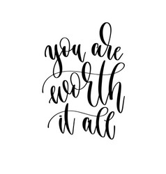 you are worth it all - hand lettering inscription vector image