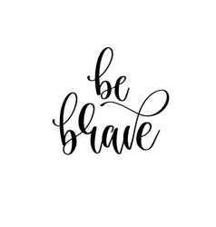Be brave - hand lettering inscription text vector