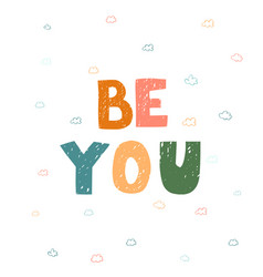 Be you - fun hand drawn nursery poster vector